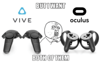 "Meme, Memes, and Tumblr: BUTO WANT  VIVE  oculus  BOTH OF THEM <p><a href=""http://memehumor.tumblr.com/post/154158464963/using-memes-incorrectly"" class=""tumblr_blog"">memehumor</a>:</p>  <blockquote><p>Using meme's incorrectly</p></blockquote>"