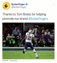 Nfl, Tom Brady, and Butterfinger: Butterfinger  @Butterfinger  Thanks to Tom Brady for helping  promote our brand #Butterfingers  12  5:25 PM- 4 Feb 2018 Might have to go buy a Butterfingers because of this