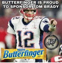 Tom can't catch. #SprolesRoyce: BUTTERFINGER IS PROUD  TO SPONSOR TOM BRADY  0  PATRIOTS  NFL  Nestle  H TAL  Butieringer  crispety, crunchety, peanut-buttery! Tom can't catch. #SprolesRoyce