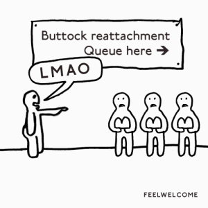 When you become the butt of the joke by laughing at it [OC]: Buttock reattachment  Queue here →  LMAO  దిదిది  FEELWELCOME When you become the butt of the joke by laughing at it [OC]