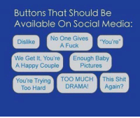 "Baby, It's Cold Outside, Fucking, and Shit: Buttons That Should Be  Available On Social Media:  No One Gives  ""You're  Dislike  A Fuck  We Get It, You're  Enough Baby  A Happy Couple  Pictures  You're Trying  TOO MUCH  This Shit  DRAMA!  Again?  Too Hard"