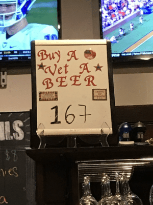The bar I'm at let's you pay it forward by buying a beer for a veteran.: Buy A  Vet A  BEER  Dnd&  dOTR  PT THE LEAD Twins PMichaelP  UNITED  ESTAND  MY  COUNTSY  167  .S  res The bar I'm at let's you pay it forward by buying a beer for a veteran.