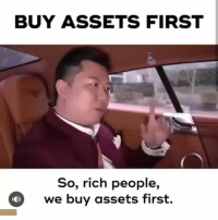Assets: BUY ASSETS FIRST  So, rich people,  we buy assets first.  1わ