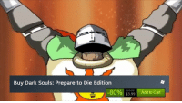 STEAM SUMMER IS HERE LADS: Buy Dark Souls: Prepare to Die Edition  80%  Add to Cart  $3.99 STEAM SUMMER IS HERE LADS
