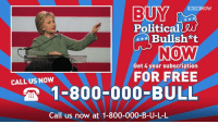 "Can't get enough of ""Politcal Bullsh*t""?   Order now and get more for the next four years FREE!   #HillaryClinton: BUY  IN THE  NO  Political  INO MW  Get 4 year subscription  FOR FREE  CALL US NOW  1-800-000-BULL  Call us now at 1-800-000-B-U-L-L Can't get enough of ""Politcal Bullsh*t""?   Order now and get more for the next four years FREE!   #HillaryClinton"