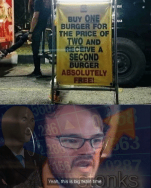 the key to business by 33jssi MORE MEMES: BUY ONE  BURGER FOR  THE PRICE OF  TWO AND  RECEIVE A  SECOND  BURGER  ABSOLUTELY  FREE!  68  363  0287  nks  2862  2.388  156  Yeah, this is big brain the key to business by 33jssi MORE MEMES