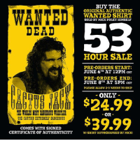 WANTED T SALE BEGINS NOW!  Get yours at http://prowrestlingtees.com/mickfoley           This will be the FINAL* year of my annual WORLDWIDE #CactusJack #WANTED t-shirt sale. While there is a version of the shirt available through WWE, this is the ONLY version with the original WANTED DEAD - before I went PG  and decided to give the option of wanting me alive! Plus, each purchase comes with a SIGNED Certificate of Authenticity! So check back in on June 6th, to celebrate my 53rd birthday, with the 53 hour #WANTED T sale! https://www.prowrestlingtees.com/  *I reserve the right to change my mind in a couple years.: BUY THE  ORIGINAL AUTHENTIC  WANTED SHIRT  SOLD BY MICK FOLEY HIMSELF  DEAD  HOUR SALE  PRE-ORDERS START  JUNE 6H AT 12PM csT  PRE-ORDERS END  JUNE 8 AT 5PM csT  PLEASE ALLOW 2-3 WEEKS TO SHIP  ONLY  24.99  $39.99  OR-  USE CAUTIO EXTREMELY DANGEROUS  COMES WITH SIGNED  CERTIFICATE OF AUTHENTICITYWI SHIRT AUTOGRAPHED BY MICK! WANTED T SALE BEGINS NOW!  Get yours at http://prowrestlingtees.com/mickfoley           This will be the FINAL* year of my annual WORLDWIDE #CactusJack #WANTED t-shirt sale. While there is a version of the shirt available through WWE, this is the ONLY version with the original WANTED DEAD - before I went PG  and decided to give the option of wanting me alive! Plus, each purchase comes with a SIGNED Certificate of Authenticity! So check back in on June 6th, to celebrate my 53rd birthday, with the 53 hour #WANTED T sale! https://www.prowrestlingtees.com/  *I reserve the right to change my mind in a couple years.