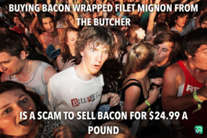 filet mignon: BUYING BACON WRAPPED FILET MIGNON FROM  THE BUTCHER  BELLAN  IS A SCAM TO SELL BACON FOR $24.99 A  POUND