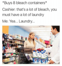 No further questions... • Follow➡️➡️ @toasty.memes: *Buys 8 bleach containers  Cashier: that's a lot of bleach, you  must have a lot of laundry  Me: Yea... Laundry.  CLOROX  CLOROX No further questions... • Follow➡️➡️ @toasty.memes