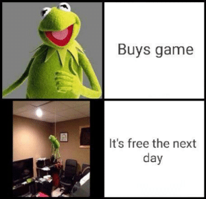 Relatable via /r/memes https://ift.tt/2tp3moJ: Buys game  It's free the next  day Relatable via /r/memes https://ift.tt/2tp3moJ