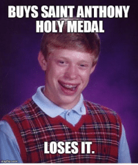 http://www.catholicmemes.com/bad-luck-brian/saint-anthony-medal/: BUYS SAINTANTHONY  HOLY MEDAL  LOSESIT.  nngflip corn http://www.catholicmemes.com/bad-luck-brian/saint-anthony-medal/