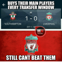 Memes, Windows, and Liverpool F.C.: BUYS THEIR MAIN PLAYERS  EVERY TRANSFER WINDOW  YOULL NEVERWALKALON  LIVERPOOL  OOTBALLCLUB  HAMPTON  LIVERPOOL  SOUTHAMPTON  (HT 1-0  FOOTBALL  YOULL NEVER WALK ALONE  LIVERPOOL  FOOTBALL CLUB  EST 189  LIVERPOOL F.C  STILL CANT BEAT THEM Simply Liverpool.. 😂 🔺LINK IN OUR BIO!! 😎🔥