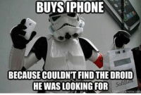 May the fourth be with you all! pun puns punny funny punpunpun punsfodays: BUYSIPHONE  BECAUSE COULDNT FIND THE DROID  Soft  HE WAS LOOKING FOR May the fourth be with you all! pun puns punny funny punpunpun punsfodays