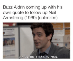 Buzz Aldrins historical quote (1969): Buzz Aldrin coming up with his  own quote to follow up Neil  Armstrong (1969) (colorized)  I'M ON THE FREAKING MOON Buzz Aldrins historical quote (1969)