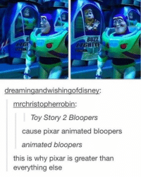 finals are the reason i want to jump off of a highway overpass: BUZZ  RIGHTY  dreaming aandwishingofdisne  mrchristopherrobin:  Toy Story 2 Bloopers  cause pixar animated bloopers  animated bloopers  this is why pixar is greater than  everything else finals are the reason i want to jump off of a highway overpass