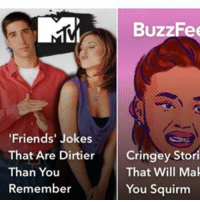 BuzzFee  'Friends  Jokes  That Are Dirtier  Cringey Stori  Than You  That Will Mak  Remember  You Squirm FRIENDS jokes that are dirtier than you remember ...slide➡️ I always have trouble uploading these types of post so sry if it took long friendstvshow mtv friendsjokes snapchat