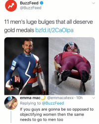 """<p>Daily reminder that BuzzFeed is absolute trash via /r/memes <a href=""""http://ift.tt/2srwVF0"""">http://ift.tt/2srwVF0</a></p>: BuzzFeed  @BuzzFeed  11 men's luge bulges that all deserve  gold medals bzfd.it/2CaOlpa  J)  emma mac@emmacatexx 10h v  Replying to @BuzzFeed  If you guys are gonna be so opposed to  objectifying women then the same  needs to go to men too <p>Daily reminder that BuzzFeed is absolute trash via /r/memes <a href=""""http://ift.tt/2srwVF0"""">http://ift.tt/2srwVF0</a></p>"""