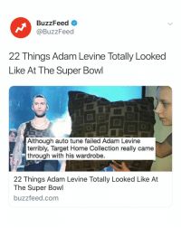 Internet, Super Bowl, and Target: BuzzFeed  @BuzzFeed  22 Things Adam Levine Totally Looked  Like At The Super Bowl  Although auto tune failed Adam Levine  terribly, Target Home Collection really came  through with his wardrobe.  22 Things Adam Levine Totally Looked Like At  The Super Bowl  buzzfeed.com The game might've been a snooze-fest but that didn't stop the Internet. Link in bio 👀