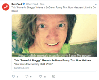 """damn funny: BuzzFeed @BuzzFeed 32m  This """"Powerful Shaggy"""" Meme Is So Damn Funny That Now Matthew Lillard Is On  Board  teathattast  This """"Powerful Shaggy"""" Meme ls So Damn Funny That Now Matthew  """"You have done well my child. Zoink.""""  buzzfeed.com  92 t657  3M"""