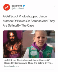 Your mom definitely wants a box or two 👀 Link in bio for the full story.: BuzzFeed  @BuzzFeed  A Girl Scout Photoshopped Jason  Mamoa Of Boxes On Samoas And They  Are Selling By The Case  momoas  A Girl Scout Photoshopped Jason Mamoa Of  Boxes On Samoas And They Are Selling By Th  buzzfeed.com Your mom definitely wants a box or two 👀 Link in bio for the full story.