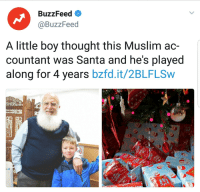 Muslim, Buzzfeed, and Santa: BuzzFeed  @BuzzFeed  A little boy thought this Muslim ac-  countant was Santa and he's played  along for 4 years bzfd.it/2BLFLSw <p>Santas come in all shapes and sizes and from many religious backgrounds</p>