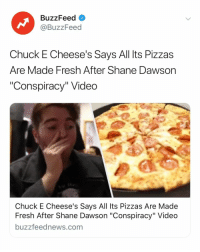 "Fresh, Buzzfeed, and Link: BuzzFeed  @BuzzFeed  Chuck E Cheese's Says All Its Pizzas  Are Made Fresh After Shane Dawson  Conspiracy"" Video  Chuck E Cheese's Says All Its Pizzas Are Made  Fresh After Shane Dawson ""Conspiracy"" Video  buzzfeednews.com We've reached a new level of conspiracies. Link in bio 🍕"