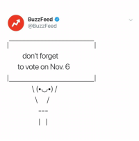 Buzzfeed, Link, and Relatable: BuzzFeed  @BuzzFeed  don't forget  to vote on Nov. 6 GO TO THE LINK IN BIO AND GET 50% OFF YOUR RIDE TO POLLS!