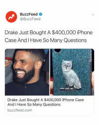 First question... WHY? Link in bio.: BuzzFeed  @BuzzFeed  Drake Just Bought A $400,000 iPhone  Case And l Have So Many Questions  Drake Just Bought A $400,000 iPhone Case  And I Have So Many Questions  buzzfeed.com First question... WHY? Link in bio.