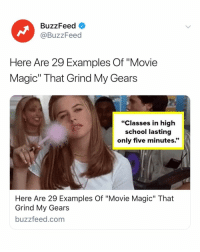 "Movies, School, and Buzzfeed: BuzzFeed  @BuzzFeed  Here Are 29 Examples Of ""Movie  Magic"" That Grind My Gears  ""Classes in high  school lasting  only five minutes.""  Here Are 29 Examples Of ""Movie Magic"" That  Grind My Gears  buzzfeed.com Movies are not realistic and here's a few examples why. Link in bio 🎥"
