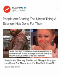 "Bad, Soon..., and Buzzfeed: BuzzFeed  @BuzzFeed  People Are Sharing The Nicest Thing A  Stranger Has Done For Them  ""When I was eight, I crossed the street without looking. As  soon as I started to cross, a stranger pulled me back by my  shirt. Of course, a car flew by the same moment.""  People Are Sharing The Nicest Thing A Stranger  Has Done For Them, And It's The Definition Of..  buzzfeed.com People aren't bad all the time. Take a moment and read some feel good stories. Link in bio."