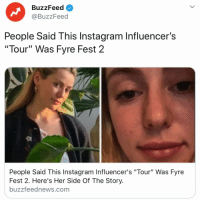 "Instagram, Buzzfeed, and Link: BuzzFeed  @BuzzFeed  People Said This Instagram Influencer's  ""Tour"" Was Fyre Fest 2  People Said This Instagram Influencer's ""Tour"" Was Fyre  Fest 2. Here's Her Side Of The Story.  buzzfeednews.com People have accused influencer Caroline Calloway of scamming her followers. 👉 Link in bio."