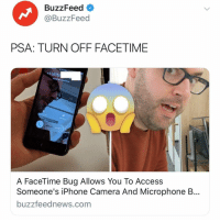 Facetime, Iphone, and Access: BuzzFeed  @BuzzFeed  PSA: TURN OFF FACETIME  +1 (415)  slide to  A FaceTime Bug Allows You To Access  Someone's iPhone Camera And Microphone B...  buzzfeednews.com @buzzfeednews has confirmed that the FaceTime bug exposes the call recipient's front-facing iPhone camera before it is answered if a volume button is pressed. Follow the link in bio for the full story and how you can turn off FaceTime 👀