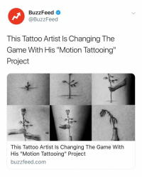 """Tattoo artist @balazsbercsenyi is changing the game with """"motion tattooing."""" Link in bio 👀: BuzzFeed  @BuzzFeed  This Tattoo Artist Is Changing The  Game With His """"Motion Tattooing""""  Project  This Tatto0 Artist Is Changing The Game With  His """"Motion Tattooing"""" Project  buzzfeed.com Tattoo artist @balazsbercsenyi is changing the game with """"motion tattooing."""" Link in bio 👀"""
