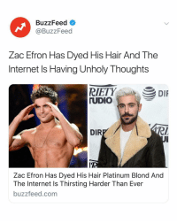 The thirst is real 👀💦 Link in bio.: BuzzFeed  @BuzzFeed  Zac Efron Has Dyed His Hair And The  Internet Is Having Unholy Thoughts  UDIO  DIR  ITP  Zac Efron Has Dyed His Hair Platinum Blond And  The Internet Is Thirsting Harder Than Ever  buzzfeed.com The thirst is real 👀💦 Link in bio.