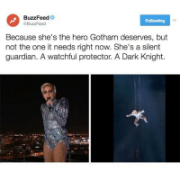 Gotham, Relatable, and Dark Knight: BuzzFeed  Following  @BuzzFeed  Because she's the hero Gotham deserves, but  not the one it needs right now. She's a silent  guardian. A watchful protector. A Dark Knight. not all heroes wear capes.