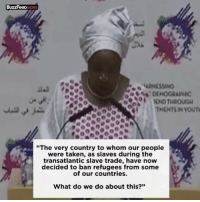 """Memes, Buzzfeed, and To Whom: BuzzFeeD  KNO THROUGH  TMENTIN YOUTi  """"The very country to whom our people  were taken, as slaves during the  transatlantic slave trade, have now  decided to ban refugees from some  of our countries.  What do we do about this?"""" African Union Chief Nkosazana Dlamini-Zuma didn't mince words when speaking out against President Trump's refugee ban 👀 Thoughts?! @buzzfeednews WSHH"""