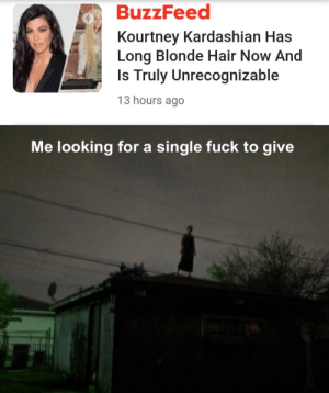 Kourtney Kardashian, Memes, and Buzzfeed: BuzzFeed  Kourtney Kardashian Has  Long Blonde Hair Now And  Is Truly Unrecognizable  13 hours ago  Me looking for a single fuck to give Still on the hunt for fucks to give via /r/memes https://ift.tt/36qTEB8