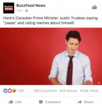 "We are living in end times: BuzzFeed News  BuzzFeeD  NEWS  1 hr.  Here's Canadian Prime Minister Justin Trudeau saying  ""yaaas"" and rating memes about himself.  OB 1.9K  259 Comments 549 Shares 41.6K Views  Like  Share  Comment We are living in end times"