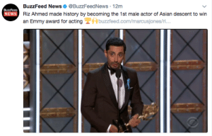 Asian, News, and Tumblr: BuzzFeed News@BuzzFeedNews 12mm  BuzzFeeo  NEWS  an Emmy award for acting buzzfeed.co  buzzfeed.com/marcusjones/ri. ramihackme: seravilotargaryen:  naramdil: 2017 y'all… literally that this is happening before my eyes in my lifetime… it's like, inconceivable to me. but also? it kinda speaks volumes about hollywood that he is the first ASIAN male not even the first Pakistani Male, like ASIAN. ??? think about that  He's Asian??  Pakistan is in Asia