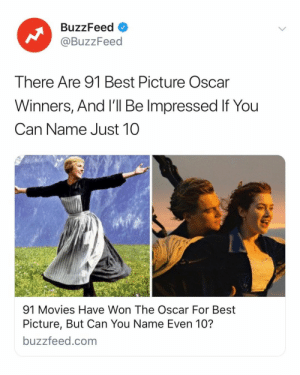 Good luck. Link in bio 🎬👀: BuzzFeed o  @BuzzFeed  There Are 91 Best Picture Oscar  Winners, And I'll Be Impressed If You  Can Name Just 10  91 Movies Have Won The Oscar For Best  Picture, But Can You Name Even 10?  buzzfeed.com Good luck. Link in bio 🎬👀