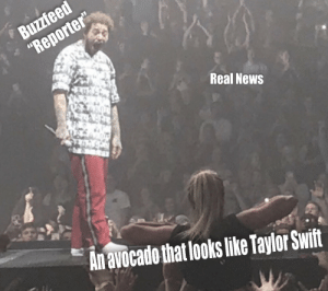 ".: Buzzfeed  ""Reporter""  Real News  An avocado that looks like Taylor Swift ."