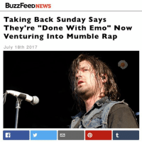 """Emo, Memes, and Rap: BUZZFeeDNEWS  Taking Back Sunday Says  They're """"Done With Emo"""" Now  Venturing Into Mumble Rap  July 18th 2017 Buttfeed, shut the hell up !!!"""