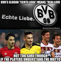 "@footy.goal ⚽️: BVB'S SLOGAN ""ECHTE LIEBE"" MEANS ""REAL LOVE  Echte Liebe.  09  German Soccer Memes  NOT TOOSURETHOUGH  THE PLAYERS UNDERSTAND THE MOTTO  IF @footy.goal ⚽️"