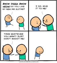 Memes, Cyanide and Happiness, and Guitar: BWOW DIGGA BWOW  I DO. GIVE  NEOWI DO YOU LIKE  IT TO ME!  MY NEW AIR GUITAR?  TAKE WHATEVER  YOU WANT! SUST  DON'T SHOOT ME!  Cyanide and Happiness  C Explosm.net