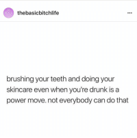 ULTIMATE POWER MOVE 💁🏼 follow @thebasicbitchlife for all the realness 🙌🏻 @thebasicbitchlife: BXL  thebasicbitchlife  brushing your teeth and doing your  skincare even when you're drunk is a  power move. not everybody can do that ULTIMATE POWER MOVE 💁🏼 follow @thebasicbitchlife for all the realness 🙌🏻 @thebasicbitchlife