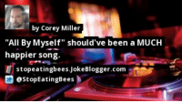 """https://t.co/MX4gNmXXPO by @StopEatingBees #Music https://t.co/C3sEiEK2jA: by Corey Miller  """"All By Myself"""" should've been a MUCH  happier song.  stopeatingbees.JokeBlogger.com  StopEatingBees https://t.co/MX4gNmXXPO by @StopEatingBees #Music https://t.co/C3sEiEK2jA"""