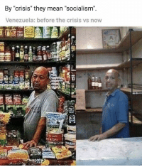 "Memes, Mean, and Socialism: By crisis they mean ""Socialism  Venezuela: before the crisis vs now  S2l9 Boom mic dropped"