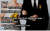 https://t.co/ke6FcfWBe5 by @realHamOnWry #Marriage https://t.co/zgEEOJrunB: by Ham on Wry  Second Marriage.  The hope that the first disaster was  merely a fluke.  HamonWry JokeBlogger.com  arealHamOnWry https://t.co/ke6FcfWBe5 by @realHamOnWry #Marriage https://t.co/zgEEOJrunB
