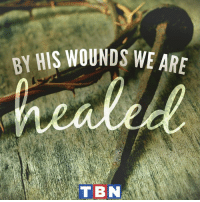 But He was wounded for our transgressions, He was bruised for our iniquities...: BY HIS WOUNDS WE ARE  TBN But He was wounded for our transgressions, He was bruised for our iniquities...