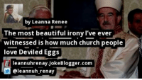 Beautiful, Church, and Love: by Leanna Renee  The most beautiful irony l've ever  witnessed is how much church people  love Deviled Eggs  leannuhrenay JokeBlogger.com  @leannuh renay https://t.co/kDAspQ9Bug by @leannuh_renay #Religion https://t.co/H8rcDJX0QQ